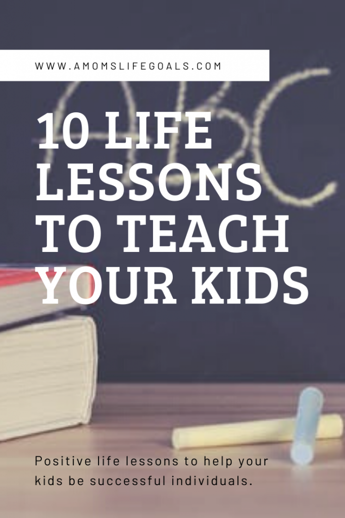 Life lessons to teach our kids