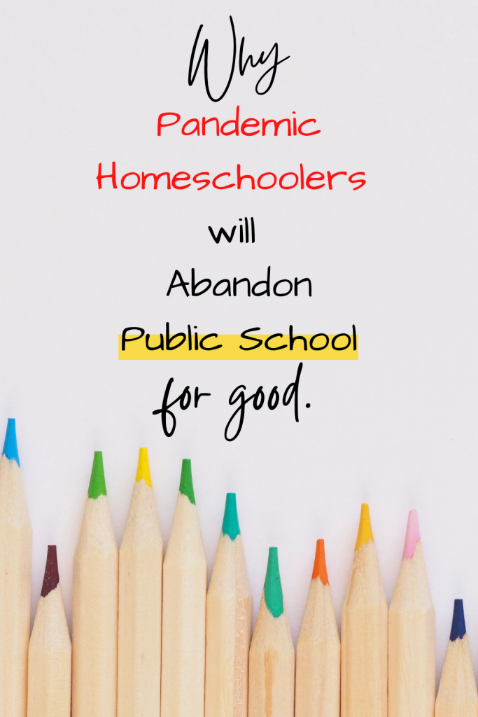 Pandemic Homeschoolers will abandon public school for good.