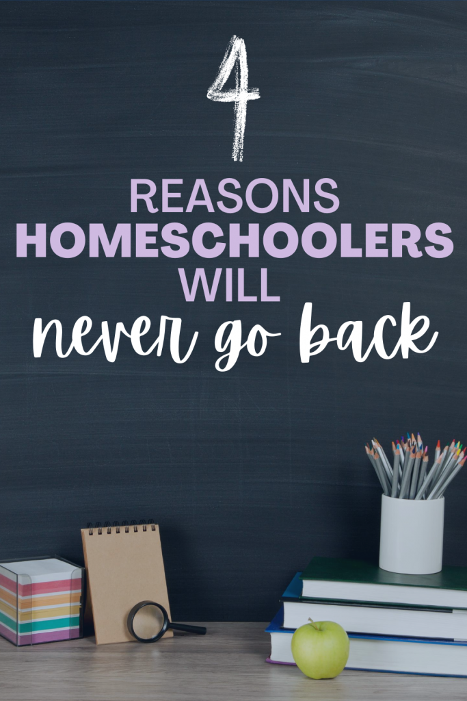 4 Reasons Homeschoolers will never go back.