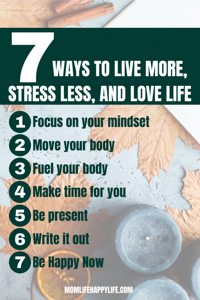 7 ways to live more, stress less, and love life
