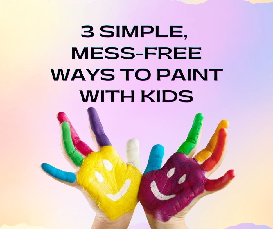 3 Simple, Mess-Free Ways to Paint with Kids